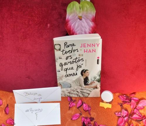 Para todos os garotos que já amei, Jenny Han, resenha, beleza de livros, blog, indicação, eu leio, amo livros
